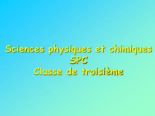 Sciences physiques et chimiques SPC Classe de troisi�me