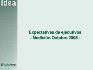 Expectativas de ejecutivos - Medición Octubre 2008 -