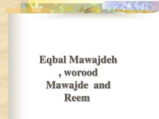 Eqbal Mawajdeh , worood Mawajde  and Reem
