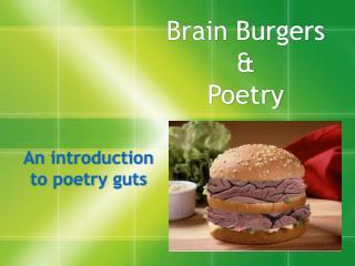 Brain Burgers  &  Poetry