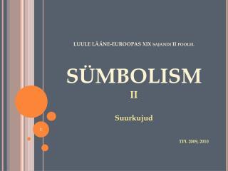 LUULE LÄÄNE-EUROOPAS XIX sajandi II poolel SÜMBOLISM  II