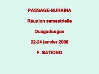 PASSAGE-BURKINA Réunion semestrielle Ouagadougou  22-24 janvier 2008 F. BATIONO