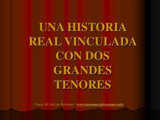 UNA HISTORIA REAL VINCULADA CON DOS  GRANDES TENORES