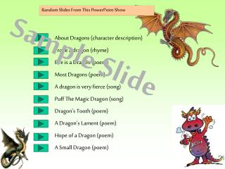 About Dragons (character description) I rode a dragon (rhyme) Fire is a Dragon (poem)