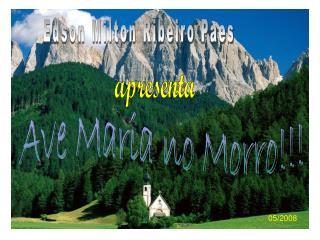 Ave Maria no Morro!!!