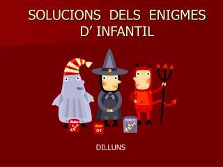 SOLUCIONS  DELS  ENIGMES  D' INFANTIL