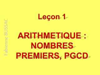 Le�on 1 ARITHMETIQUE : NOMBRES PREMIERS, PGCD