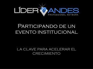 Participando de  UN EVENTO INSTITUCIONAL LA CLAVE PARA ACELERAR EL CRECIMIENTO