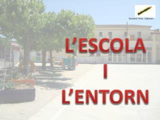 L�ESCOLA I  L�ENTORN