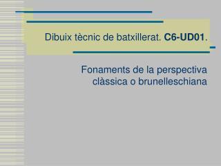 Dibuix tècnic de batxillerat.  C6-UD01 .