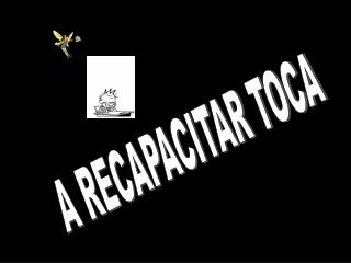 A RECAPACITAR TOCA
