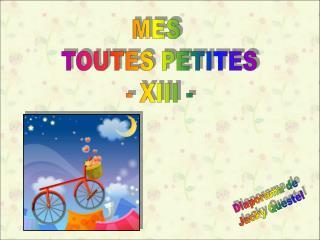 MES  TOUTES PETITES - XIII -