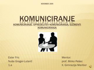 November, 2009 KOMUNICIRANJE Komuniciranje, opredelitev komuniciranja, elementi komuniciranja