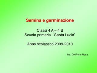"""Semina e germinazione Classi 4 A – 4 B   Scuola primaria  """"Santa Lucia"""" Anno scolastico 2009-2010"""