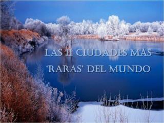 LAS 11 CIUDADES MÁS 'RARAS' DEL MUNDO