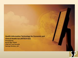 Health Information Technology for Economic and Clinical Health Act HITECH Act  Presented by  Bessie Mae Tetteh,  Chief o