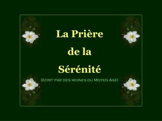 La Prière  de la  Sérénité (écrit par des moines du Moyen Age)
