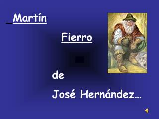 Martín Fierro           de           José Hernández…