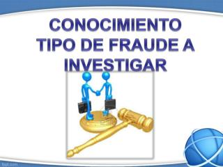 CONOCIMIENTO TIPO DE FRAUDE A INVESTIGAR