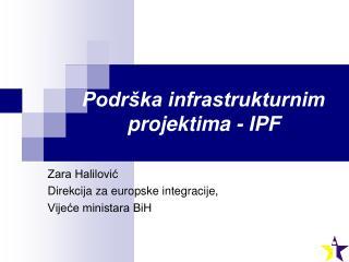 Podr�ka infrastrukturnim projektima - IPF