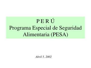 P E R Ú Programa Especial de Seguridad Alimentaria (PESA)