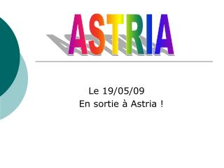 Le 19/05/09  En sortie à Astria !
