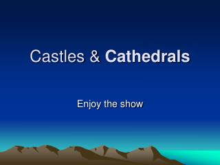 Castles &  Cathedrals