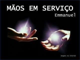 MÃOS EM SERVIÇO Emmanuel Imagens da Internet