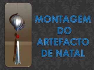 MONTAGEM  DO ARTEFACTO DE NATAL