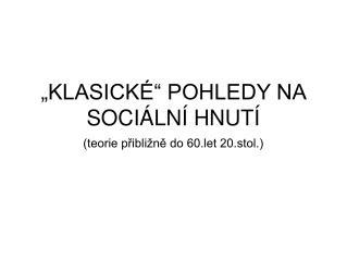 """""""KLASICKÉ"""" POHLEDY NA SOCIÁLNÍ HNUTÍ"""