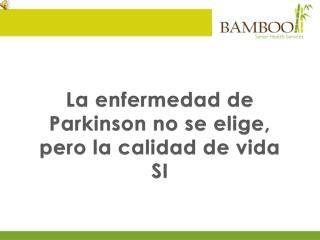 La enfermedad de Parkinson no se elige, pero la calidad de vida  SI