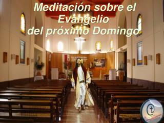 Meditaci�n sobre el  Evangelio  del pr�ximo Domingo