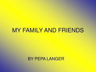 MY FAMILY AND FRIENDS