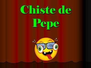 Chiste de Pepe