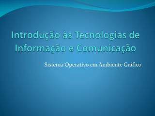 Introdu��o �s Tecnologias de Informa��o e Comunica��o