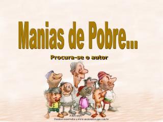 Manias de Pobre...