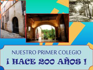 NUESTRO PRIMER COLEGIO  ¡ HACE 200 AÑOS !