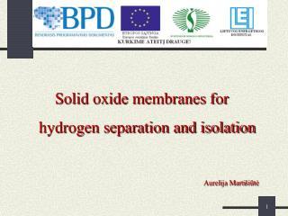Solid oxide membranes for hydrogen separation and isolation Aurelija Marti šiūtė