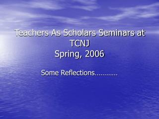 Teachers As Scholars Seminars at TCNJ Spring, 2006