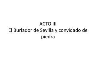 ACTO III El  Burlador  de  Sevilla  y  convidado  de  piedra