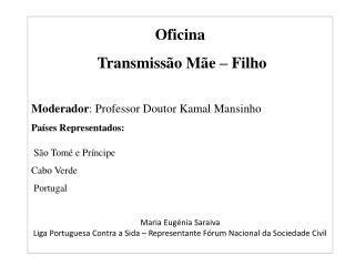 Oficina  Transmissão Mãe – Filho Moderador : Professor Doutor  Kamal  Mansinho
