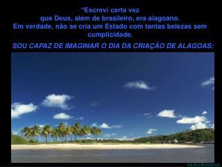 """""""Escrevi certa vez  que Deus, além de brasileiro, era alagoano."""