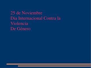 25 de Noviembre Dia Internacional Contra la Violencia De G�nero