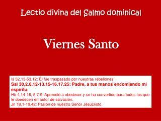 Lectio  divina del Salmo dominical Viernes  Santo