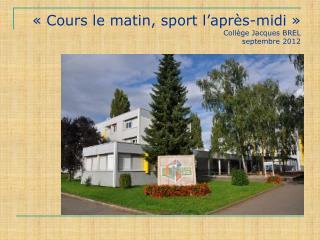«Cours le matin, sport l'après-midi»    Collège Jacques BREL septembre 2012