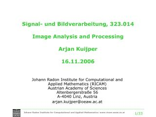 Signal- und Bildverarbeitung, 323.014 Image Analysis and Processing Arjan Kuijper 16.11.2006