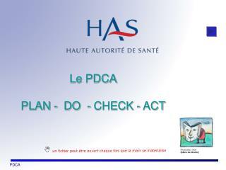 Le PDCA PLAN -  DO  - CHECK - ACT