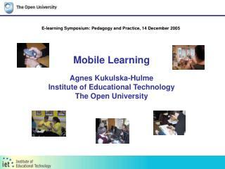 Mobile Learning Agnes Kukulska-Hulme Institute of Educational Technology The Open University