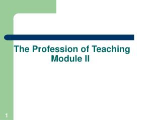The Profession of Teaching                Module II