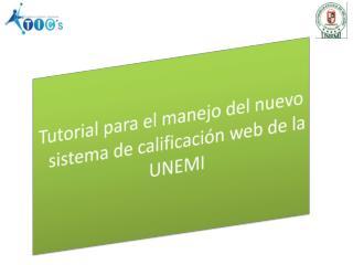 Tutorial para el manejo del nuevo sistema de calificación web de la UNEMI